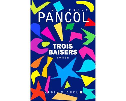 Un Livre Trois Baisers de Katherine Pancol
